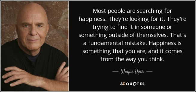 quote-most-people-are-searching-for-happiness-they-re-looking-for-it-they-re-trying-to-find-wayne-dyer-60-61-41